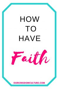 How to have faith and how to grow your faith