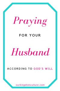 Praying for your husband according to God's will
