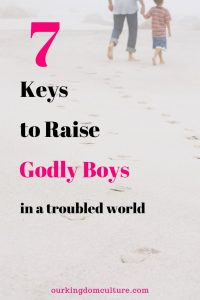 Parenting is not easy. Learn the 7 keys to raising godly boys in todays world
