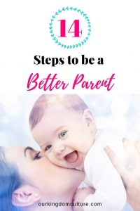 14 Steps that will help you a better parent. Parenting 101, parenting advice.