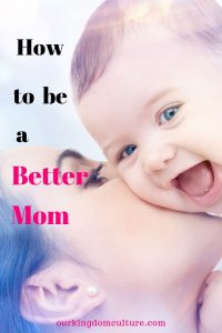 These 14 steps will help you to be a better mom. Parenting 101, being a better parent.