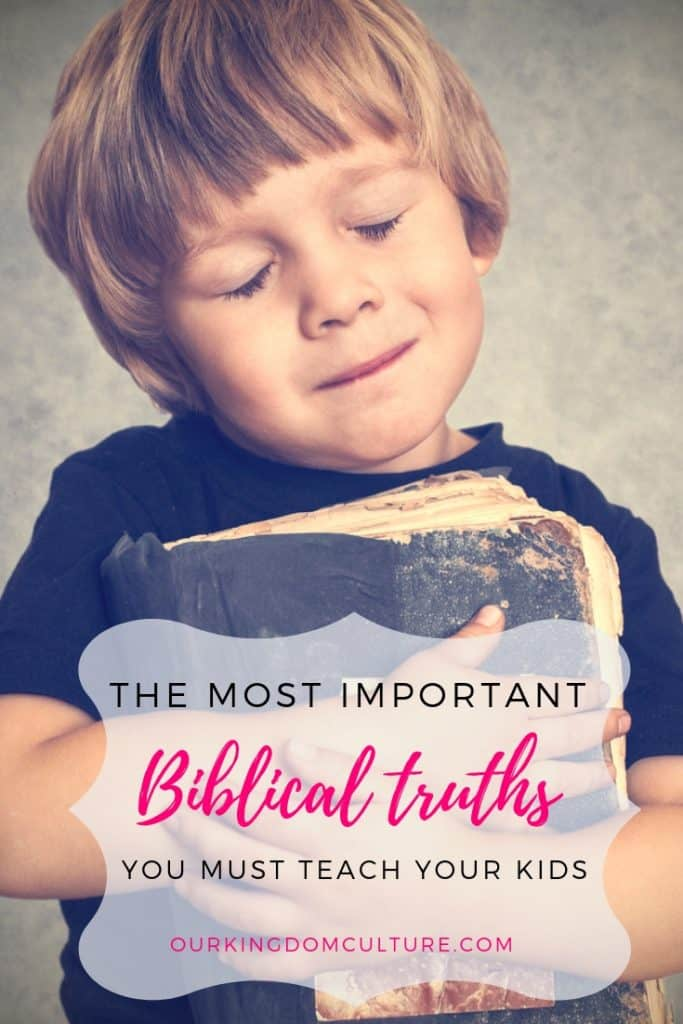 The most Important Biblical Truths You Must Teach Your Kids
