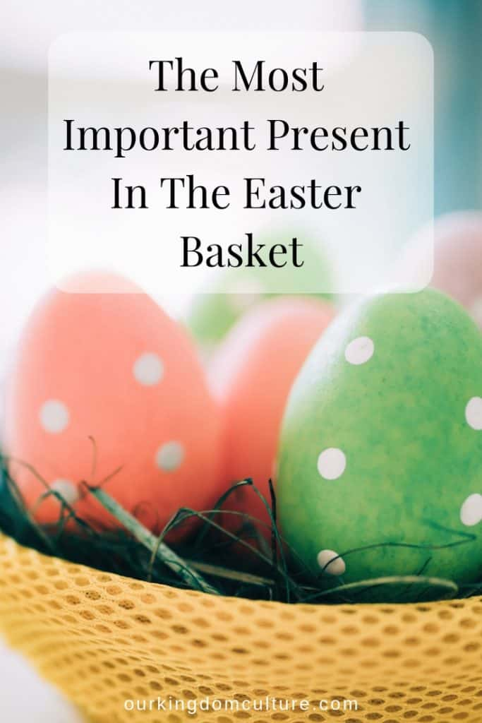 Are you missing the most important present in your child's Easter Basket?