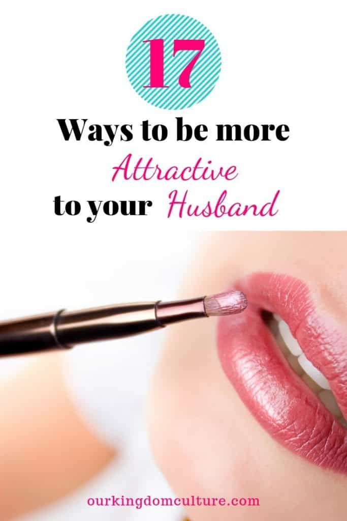 Your marriage is worth you looking the best. Here are 17 ways that will help attract your husband.
