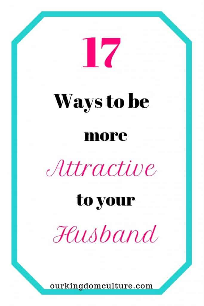 17 Tips that will help you be more attractive to your husband because your marriage its worth it.