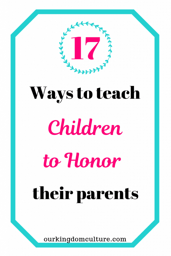 17 Parenting tips that will help you teach your kids to honor their parents