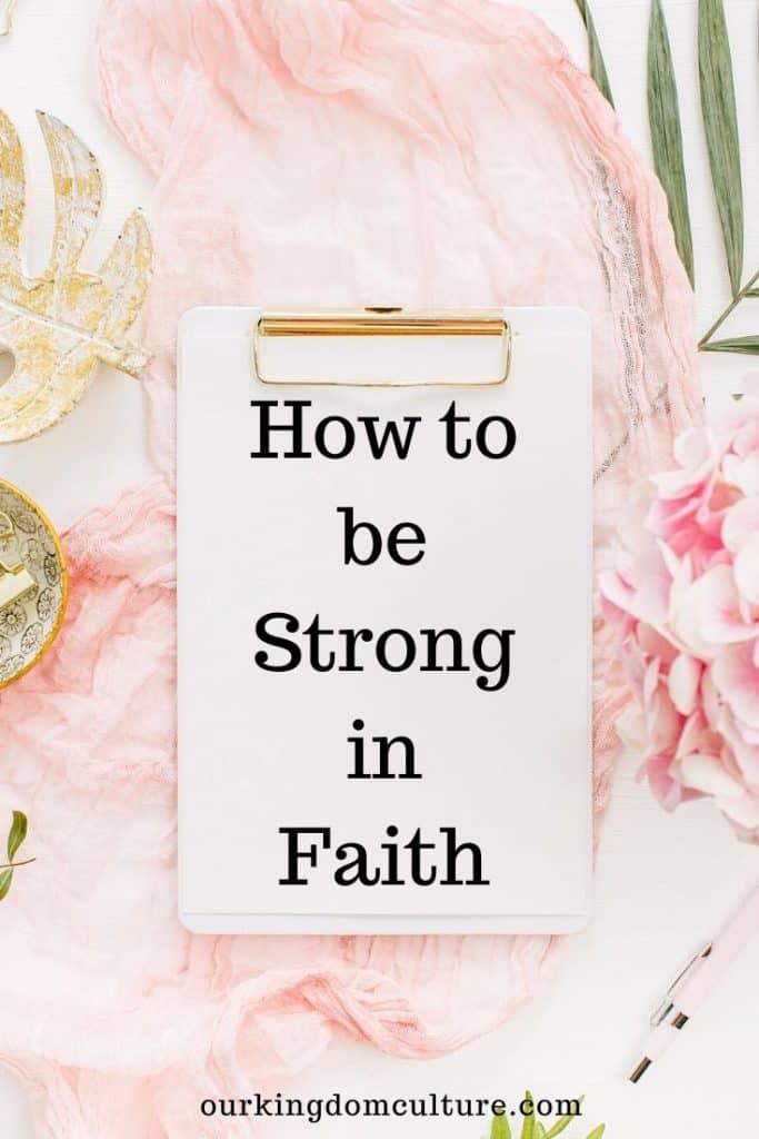 Your faith can move mountains. Your faith can keep you strong during the storm. Your faith pleases God. Come learn how to be strong in faith. #faith, #christian, #christianliving