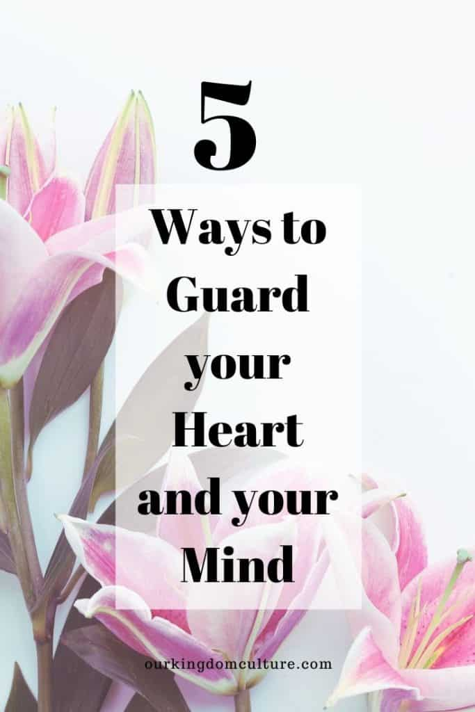 Learn 5 ways to guard your heart and your mind and find out why it's one of the most important things you can do in this world. #faith, #christianliving, #christiangrowth