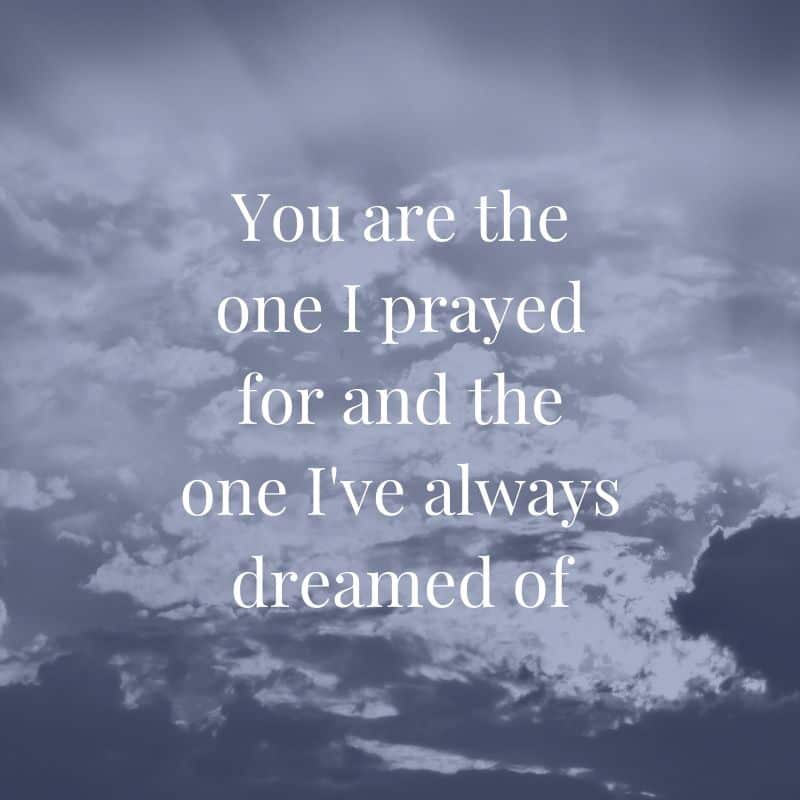 You are the one I prayed for...Love quotes for husband