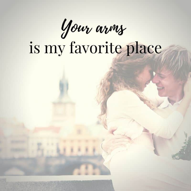 Your arms is my favorite place love quote.