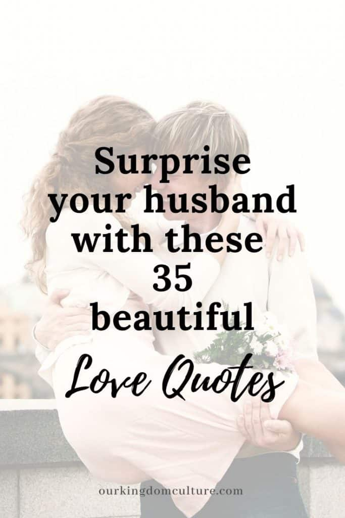 The Best Love Quotes for your Husband. It doesn't have to be Valentine's Day to show your husband how much he means to you.